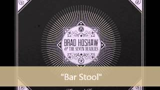 Brad Hoshaw & The Seven Deadlies - Bar Stool (album Version)