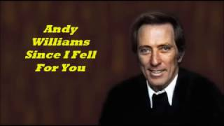 Andy Williams........Since I Fell For You.