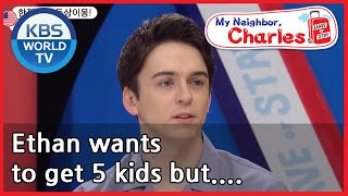 Ethan wants to get 5 kids but.... [My Neighbor, Charles/ ENG / 2020.08.07]