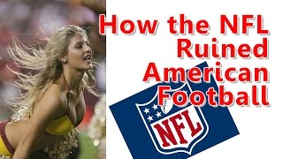How the NFL Ruined American Football (Controversial)
