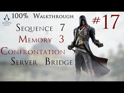 Assassin's Creed Unity - 100% Walkthrough Part 17 -  Sequence 7 Memory 3 Confrontation/Server Bridge