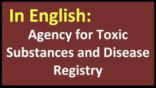 Agency for Toxic Substances and Disease Registry spanish MEANING