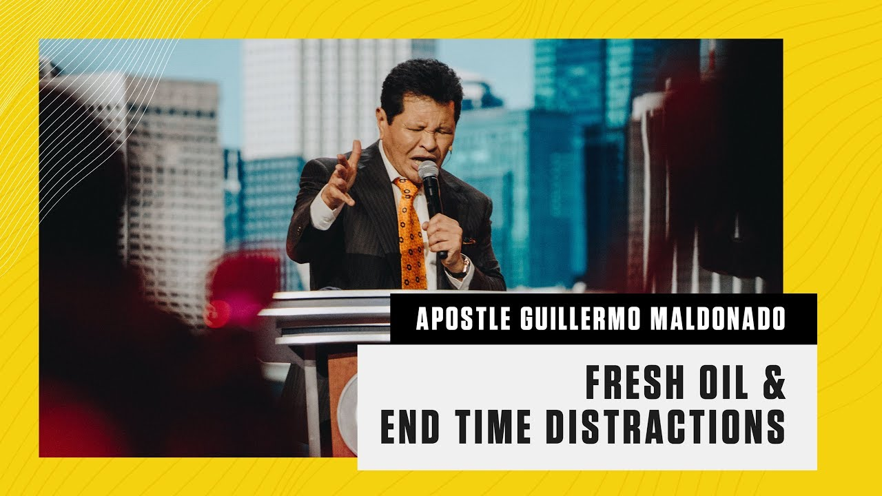 Fresh Oil and End Time Distractions - CAP 2018 | Guillermo ...  Guillermo