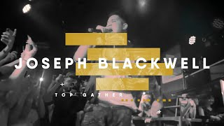 "TOPGATHER - ""Joseph Blackwell"" [Official Live Movie]"