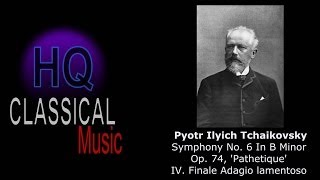 "TCHAIKOVSKY - Symphony No.6 in B minor, Op.74, ""Pathetique"" - IV. Finale Adagio lamentoso - HQ"