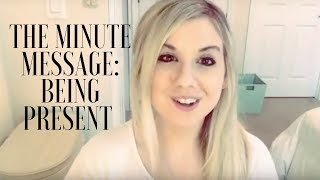 The Minute Message - Being Present