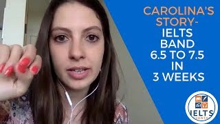 Carolina's Story- IELTS Band 6.5 to 7.5 in 3 Weeks