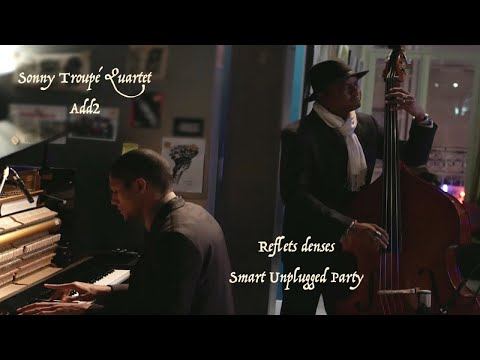 Sonny Troupé Quartet Add 2 - Reflets denses - Smart Unplugged Party