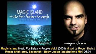 Roger Shah pres. Savannah - Body Lotion (Inspirations Mix) // Magic Island Vol.1 [ARMA169-2.14]