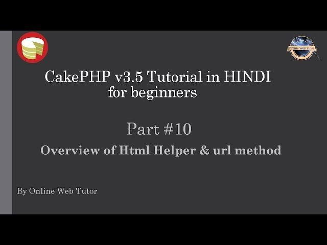 Learn CakePHP v3.5 Tutorial in HINDI for beginners (Part 10) Overview of Html Helper & url method