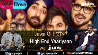 Jassi Gill ਦੀਆਂ  High End Yaariyaan with||JUS PUNJABI || DAILY DOSE