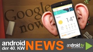 Google now belauscht bald private Gespräche! - android weekly NEWS - 40.KW