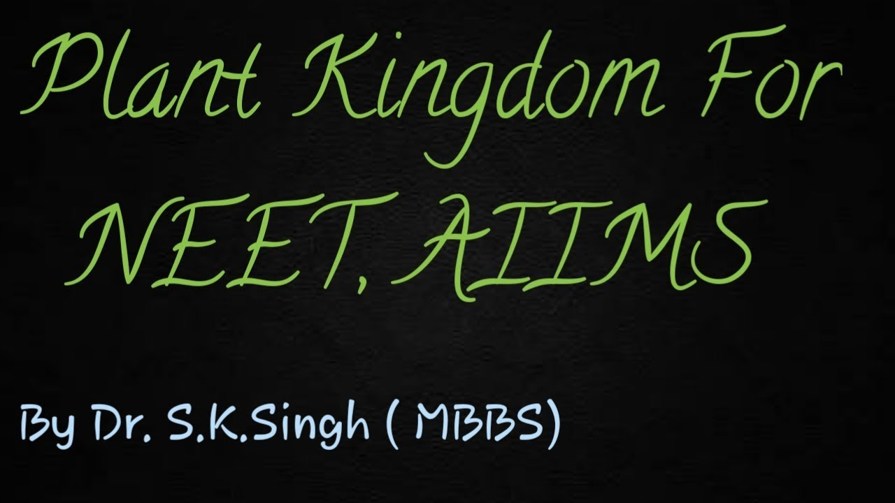plant kingdom class 11 || plant kingdom for NEET, AIIMS by Dr  S K Singh[  part 1]
