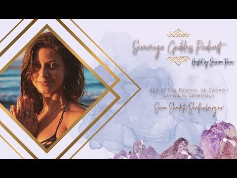 Sovereign Goddess Podcast | The Revival of Cacao + Living in Ceremony with Sena Shakti Shellenberger