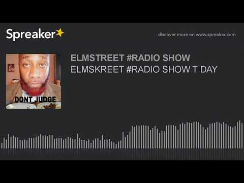 ELMSKREET #RADIO SHOW T DAY