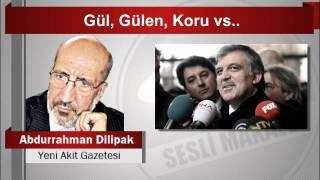 Abdurrahman Dilipak  Gül, Gülen, Koru vs