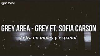 Grey Area - Grey ft. Sofia Carson (Lyrics) (Letra en inglés y español)