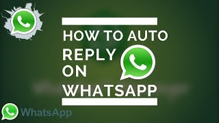 How To AUTO REPLY in WhatsApp MUST WATCH HD[NO ROOT]