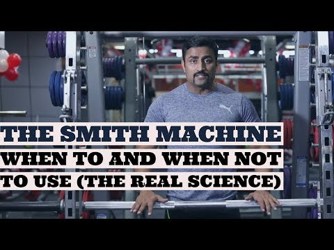 THE SMITH MACHINE – WHEN TO AND WHEN NOT TO USE (THE REAL SCIENCE)