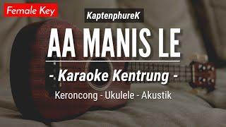 Aa Manis Le (KARAOKE KENTRUNG + BASS) Tiktok Version (Keroncong | Koplo Akustik | Ukulele)
