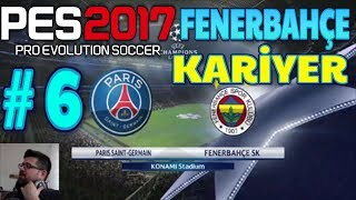 PSG DEPLASMANINDAYIZ // PES 2017 | Fenerbahçe Kariyer | Bölüm 6