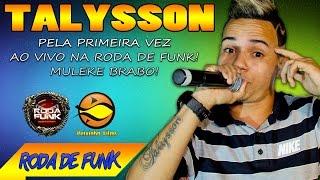 MC Talysson :: Pela Primeira Vez Ao Vivo na Roda de Funk :: Especial