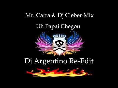 Mr. Catra & Dj Cleber Mix - Uh Papai Chegou (Dj Argentino Re-Edit).avi
