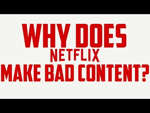 Why does Neflix make bad content
