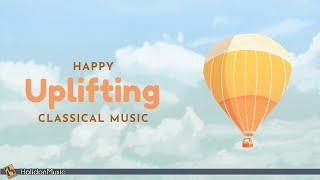 Happy Classical Music – Uplifting & Inspiring