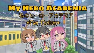 """My Hero"" ~Gacha Life~ ||My Hero Academia Fanfiction||"