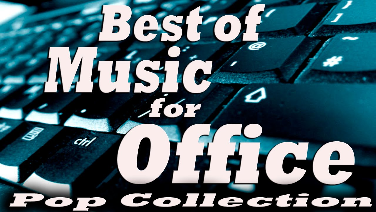 Best Of Music For Office Music At Work Pop Collection Youtube