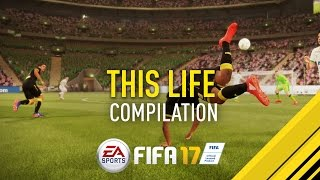 "FIFA 17 | ""THIS LIFE"" Goal Compilation"