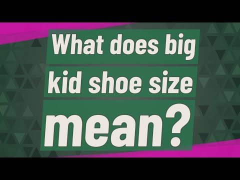 What Does Big Kid Shoe Size Mean?