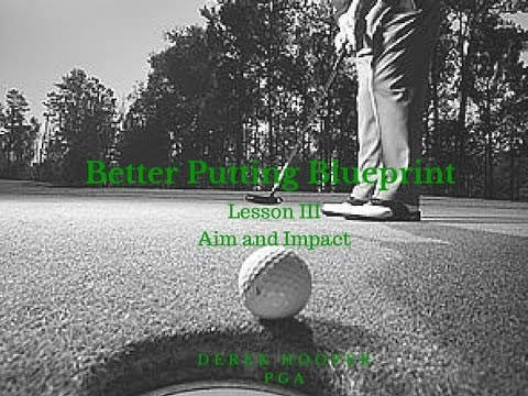 Golf Lessons – Better Putting Blueprint Lesson 3, Aim and Impact