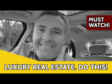 Luxury Real Estate. Do THIS!