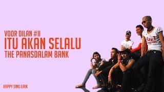 Voor Dilan #II | Itu Akan Selalu - The Panasdalam Bank (Lirik)