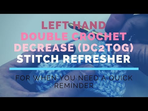 Left Hand Double Crochet Decrease (DC2TOG) Super Fast Stitch Refresher Tutorial