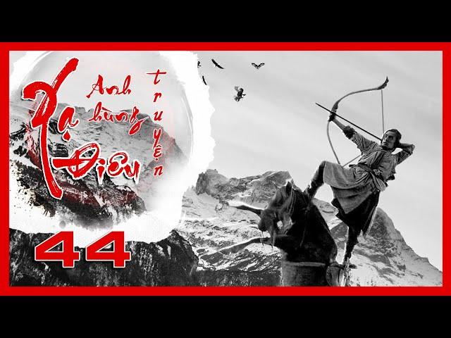 Xạ Điêu Anh Hùng Truyện - Tập 44 | Siêu Phẩm Kiếm Hiệp Kim Dung | Hồ Ca - Lưu Thi Thi | iPhim