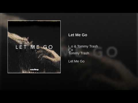 i_o & Tommy Trash Feat. Daisy Guttridge - Let Me Go Mp3
