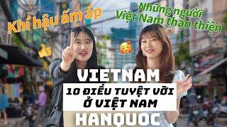 Người Hàn Quốc chia sẻ cảm nghĩ thật về 10 lí do đáng sống ở Việt Nam