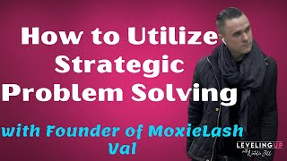 205: How to Utilize Strategic Problem Solving with the Founder of MoxieLash Val