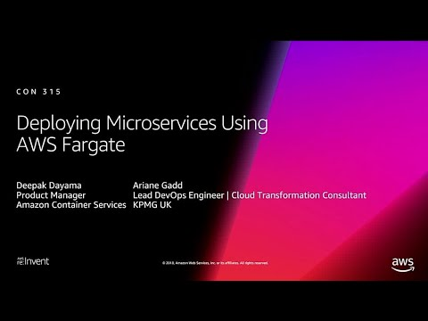 AWS re:Invent 2018: [REPEAT 1] Deploying Microservices using AWS Fargate (CON315-R1)