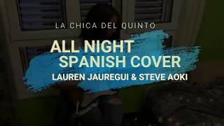 All night - Lauren Jauregui & Steve Aoki (spanish cover)