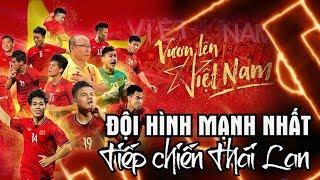 Đội hình mạnh nhất Việt Nam vs Thái Lan Bất ngờ của thầy Park