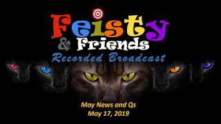 """Feisty & Friends - May 17, 2019  -  """"May News and Q's"""""""