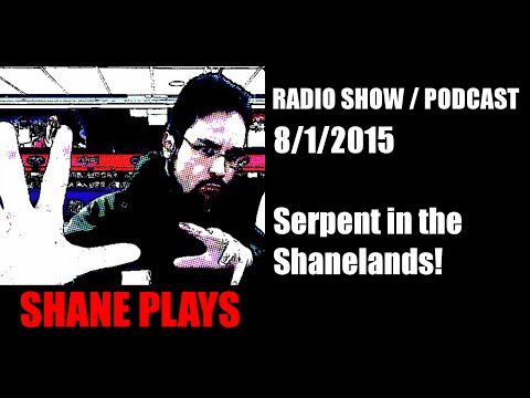 Shane Plays Radio Podcast Ep 10: Serpent in the Shanelands!