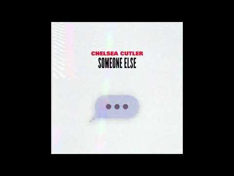 Chelsea Cutler - Someone Else