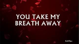 YOU TAKE MY BREATH AWAY - (Lyrics)