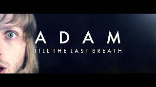 Till The Last Breath - Adam (OFFICIAL VIDEO) thumbnail