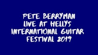Pete Berryman Live at Hellys International Guitar Festival 2019